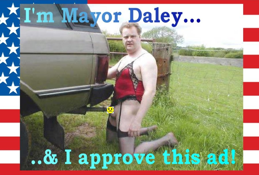 I'm Mayor Daley and I approve this ad!